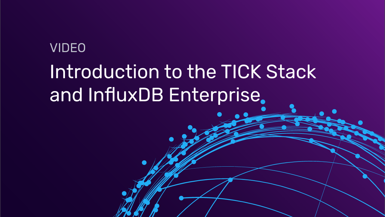 Introduction-to-the-TICK-Stack-and-InfluxDB-Enterprise - video