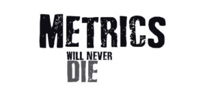 Metrics will never die